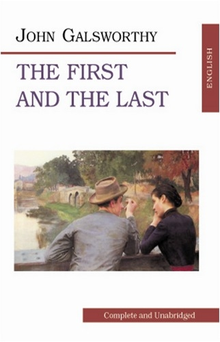 Galsworthy J. Galsworthy The First and the Last j galsworthy the first and the last