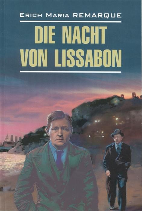 Remarque E. Die nacht von Lissabon