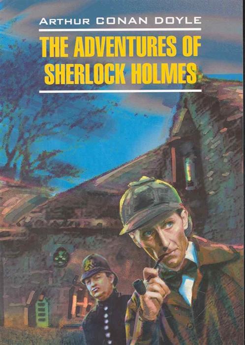 Дойл А. The adventures of Sherlock Holmes Приключения Шерлока Холмса Книга для чтения на английском языке мягк Detective story Дойл А Каро