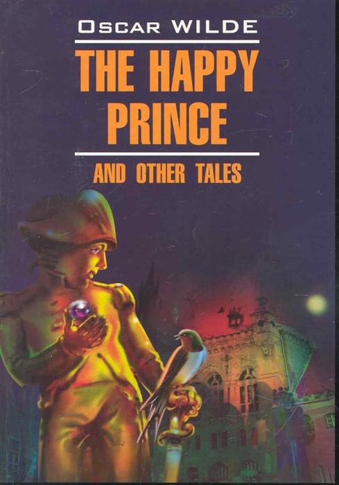 Уайльд О. The happy prince and other tales Счастливый Принц и др сказки the little lame prince and other tales