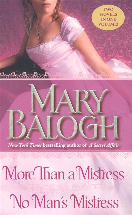цена на Balogh M. More Than a Mistress No Man s Mistress