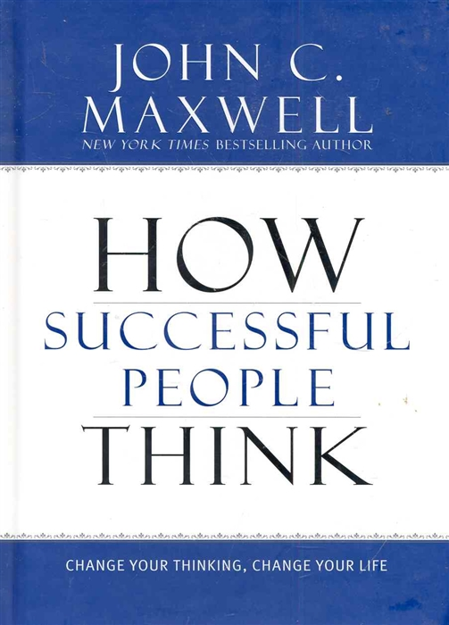 Maxwell J. How Successful People Think