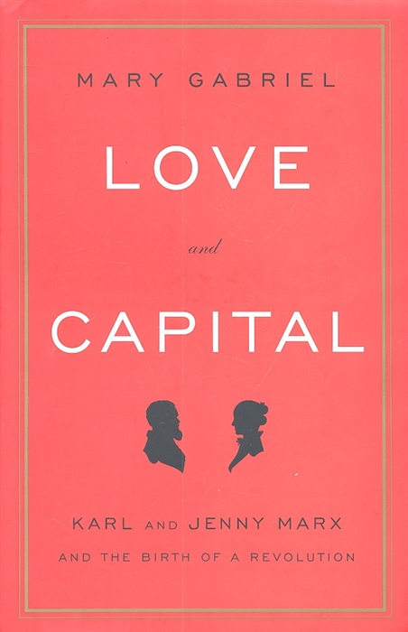 Love and Capital Karl and Jenny Marx and The Birth of a Revolution