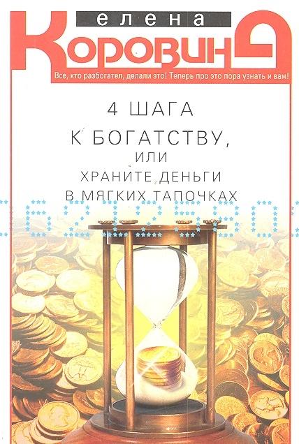 Коровина Е. 4 шага к богатству или Храните деньги в мягких тапочках