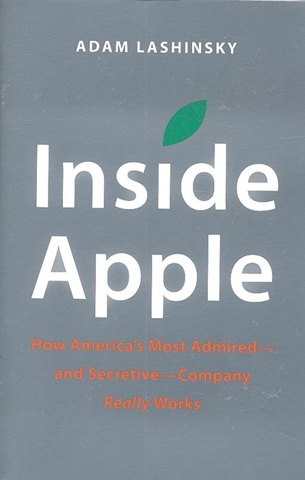 Фото - Lashinsky A. Inside Apple How America s Most Admired -And Secretive - Company Really Works weldon whipple beethoven s organ works a study