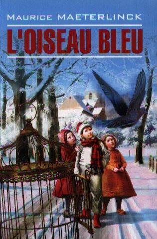 Метерлинк М. L Oiseau Bleu Feerie en six actes et douze tableaux цена