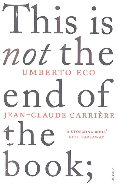 Eco U., Carriere J.-C. This is Not the End of the Book franzen j the end of the end of the earth