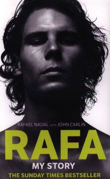 Nadal R., Carlin J. Rafa My Story nadal r carlin j rafa my story