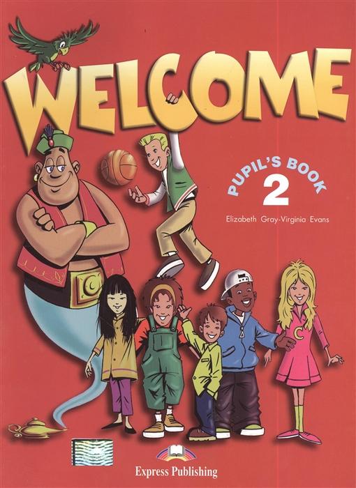 Gray E., Evans V. Welcome 2 Pupil s book get set go level 1 pupil s book