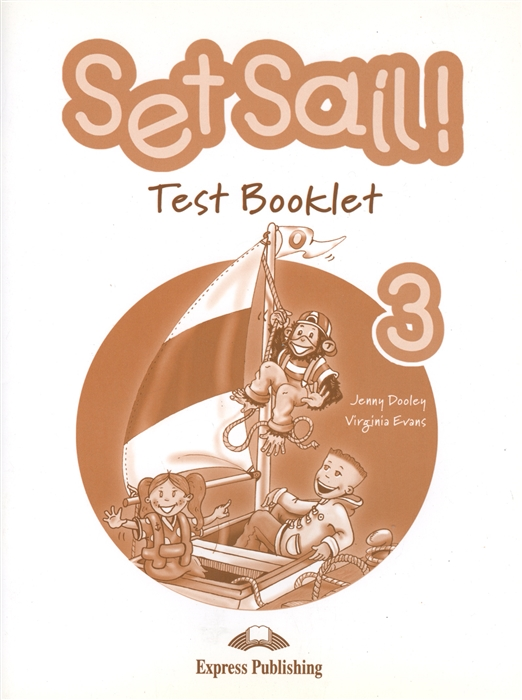 Dooley J., Evans V. Set Sail 3 Test Booklet Сборник тестовых заданий и упражнений gray e evans v welcome 3 test booklet
