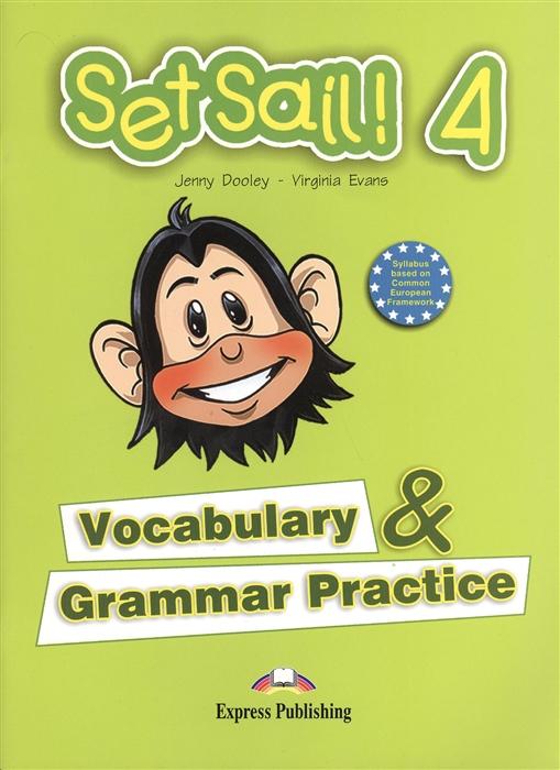 Dooley J., Evans V. Set Sail 4 Vocabulary Grammar Practice Сборник лексических и грамматических упражнений