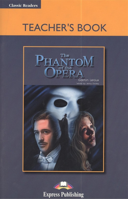 Leroux G. The Phantom of the Opera Teacher s Book brook hart g complete ielts bands 5 6 5 teacher s book
