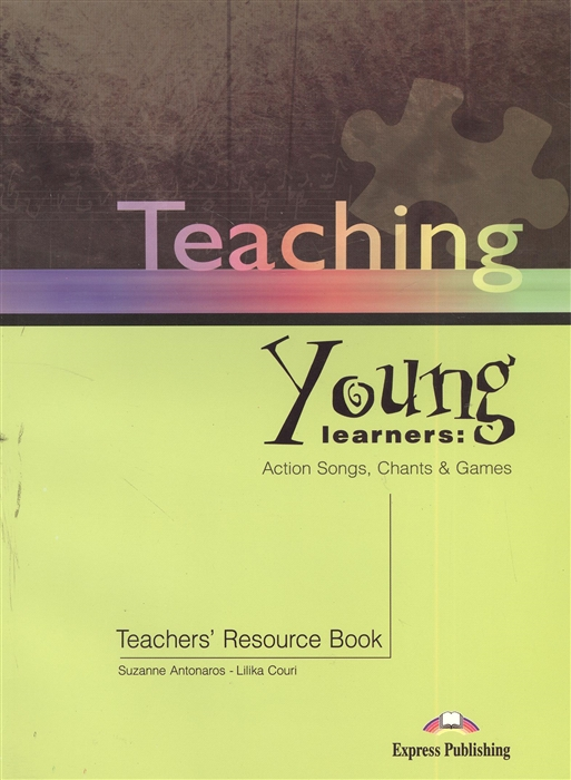 Teaching Young Learners Action Songs Chants Games Teacher s Resource Book