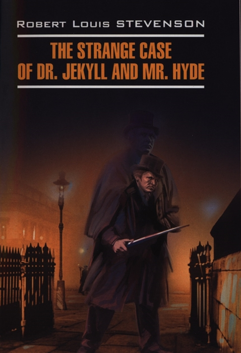 Стивенсон Р. The Strange Case of Dr Jekyll and Mr Hyde Книга для чтения на английском языке пархамович т в the strange case of dr jekyll and mr hyde книга на английском языке со словарем