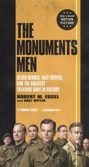 Edsel R. The Monuments Men Allied Heroes Nazi Thieves and the Greatest Treasure Hunt in History the swan thieves