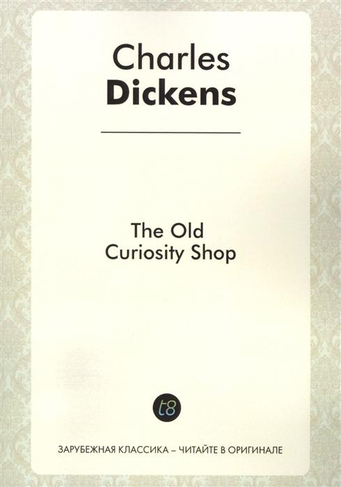 The Old Curiosity Shop A Novel in English 1841 Лавка древностей Роман на английском языке