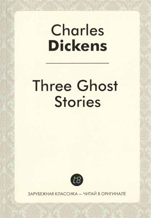 Dickens C. Three Ghost Stories dickens c complete ghost stories