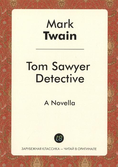 Twain M. Tom Sawyer Detective tom sawyer