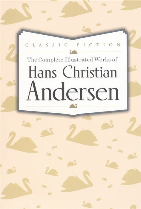 Andersen H. The Complete Illustrated Works of Hans Christian Andersen andersen h andersen s fairy tales isbn 9780451532077