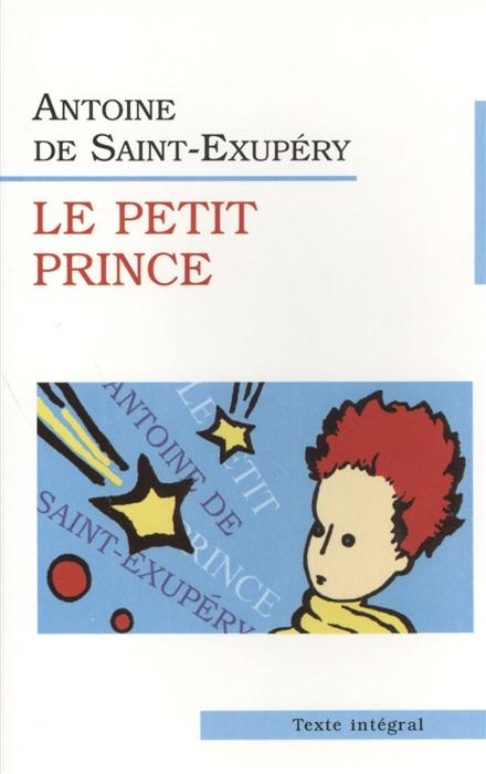 Saint-Exupery A. Le Petit Prince Маленький принц saint exupery a le petit prince