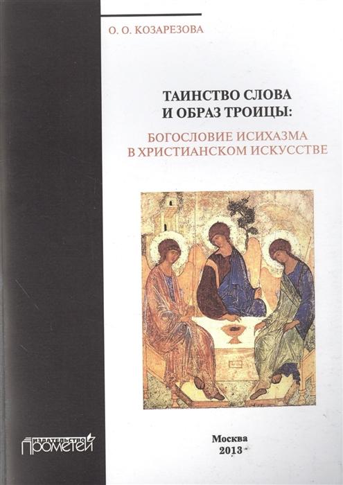 Козарезова О. Таинство Слова и Образ Троицы богословие исихазма в христианском искусстве ш м шукуров образ человека в искусстве ислама