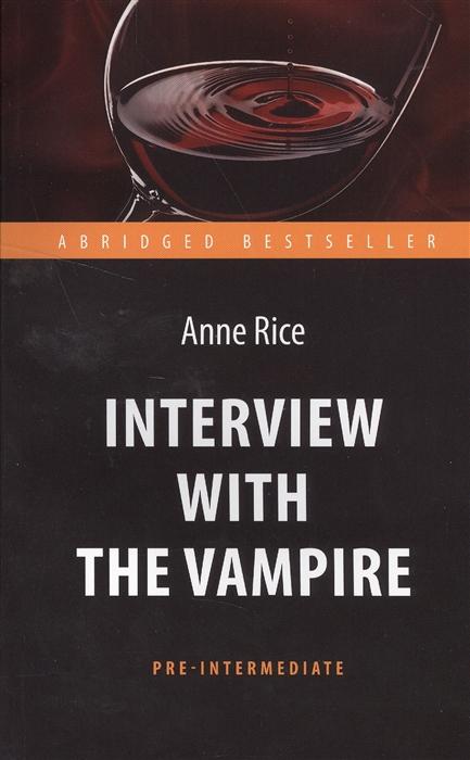 цена на Rice A. Интервью с вампиром Interview with the Vampire Книга для чтения на английском языке
