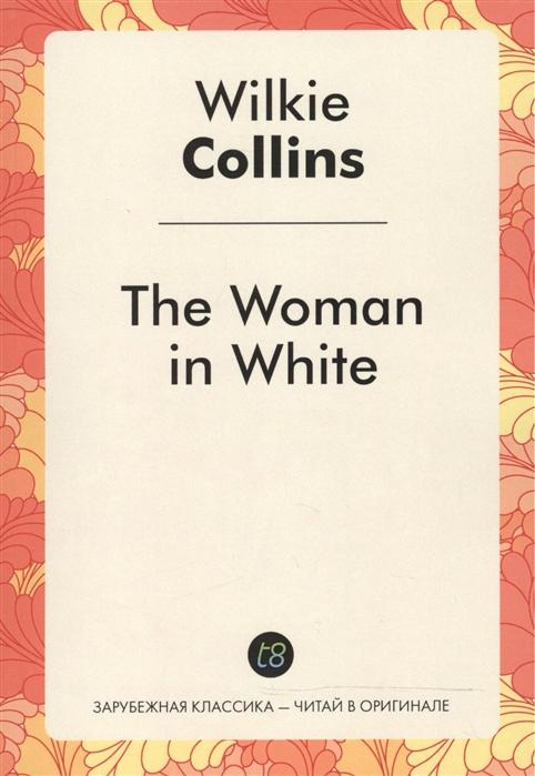 лучшая цена Collins W. The Woman in White