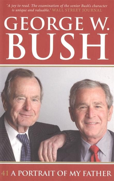 Bush G. 41 A Portrait of My Father