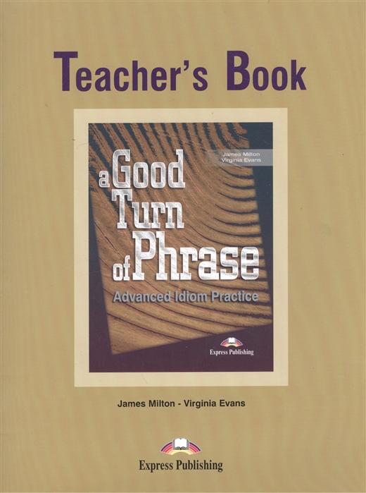 A Good Turn of Phrase Teacher s Book Advanced Idiom Practice Книга для учителя