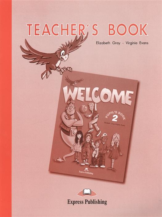 Evans V., Gray E. Welcome 2 Teacher s Book Книга для учителя цена 2017
