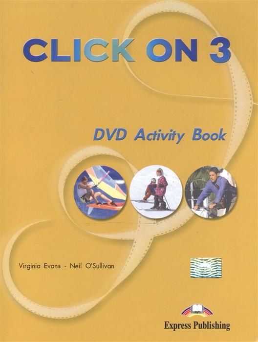 Evans V., O'Sullivan N. Click On 3 DVD Activity Book virginia evans neil o sullivan click on 1 video activity book