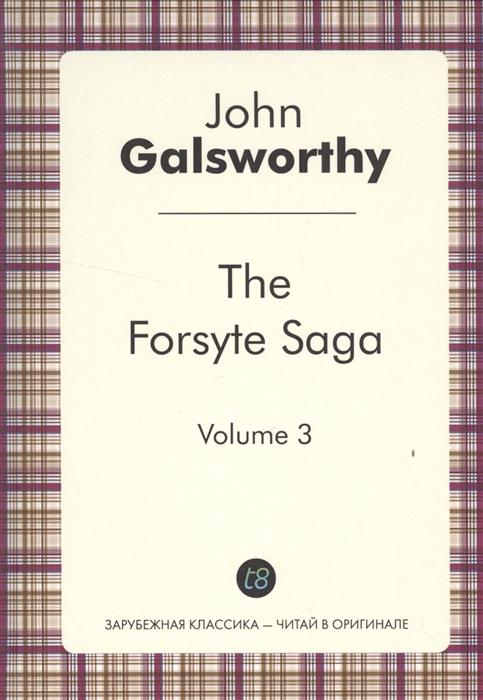 Galsworthy J. The Forsyte Saga Volume 3 To let Книга на английском языке