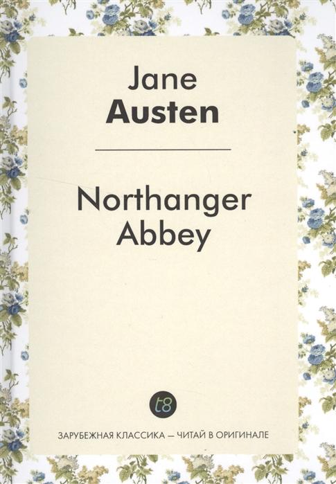 Austen J. Northanger Abbey Роман на английской языке