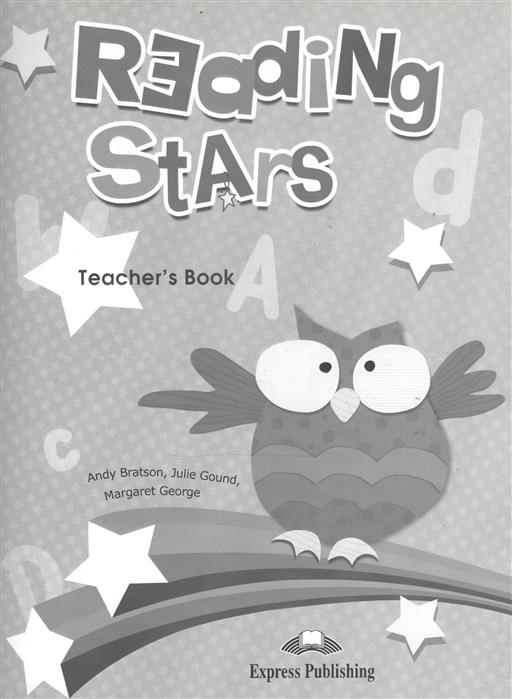 Bratson A., Gound J., George M. Reading Stars Teacher s Book saintsbury george a letter book