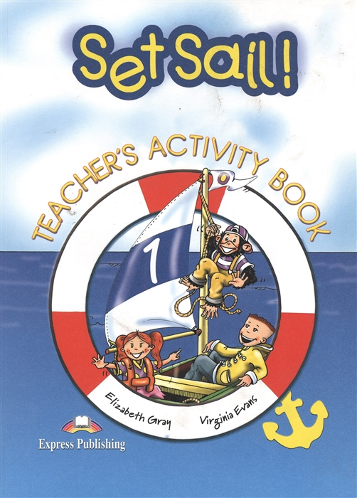 Evans V., Dooley J. Set Sail 1 Teacher s Activity Book dippy s adventures teacher s book 1