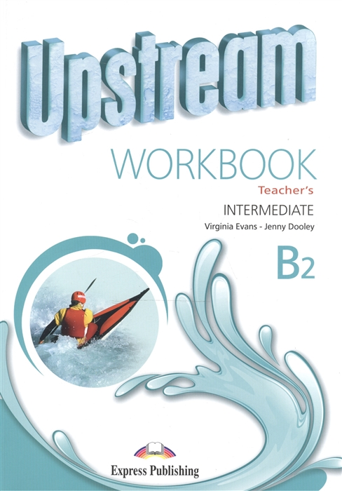 Evans V., Dooley J. Upstream Intermediate B2 Workbook Teacher s цена