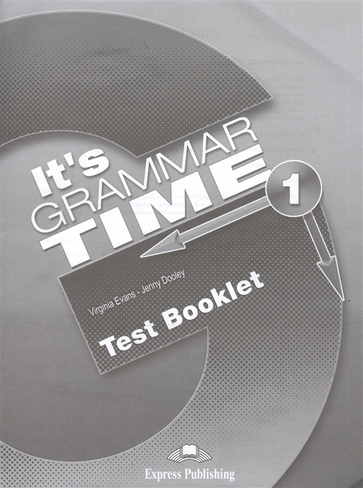 Evans V., Dooley J. It s Grammar Time 1 Test Booklet evans v dooley j access 1 grammar isbn 9781846794261