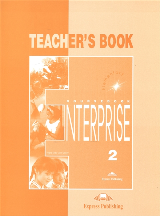 Evans V., Dooley J. Enterprise 2 Elementary Teacher s Book jenny dooley virginia evans happy hearts 2 teacher s book