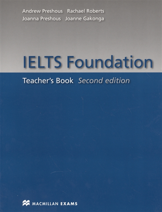 Фото - Preshous A., Preshous J., Roberts R., Gakonga J. IELTS Foundation Teacher s Book mccarter s ielts introduction student s book