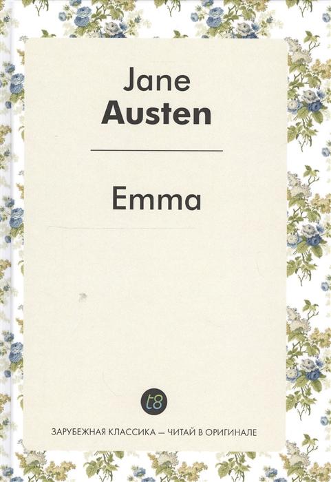 Austen J. Emma A Novel in English Эмма Роман на английском языке