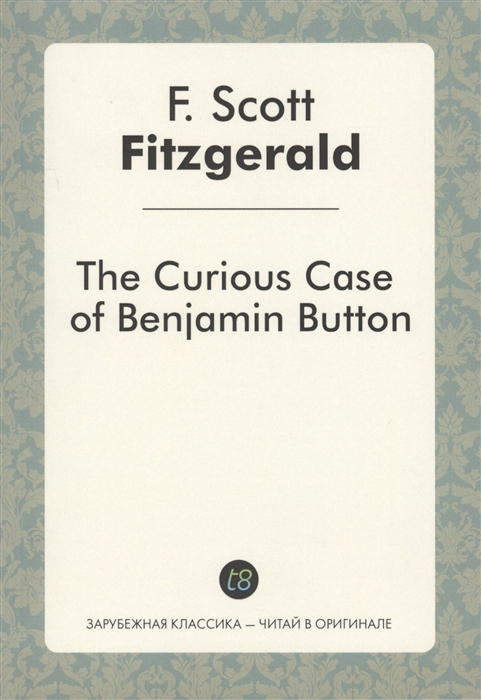 Fitzgerald F. The Curious Case of Benjamin Button