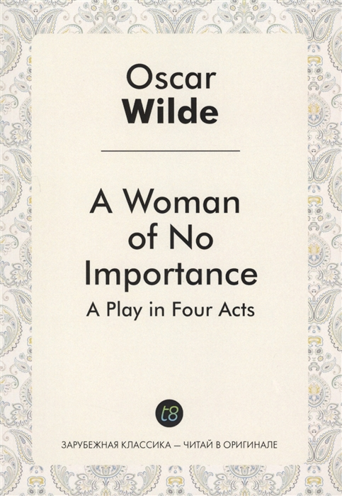 Wilde O. A Woman of No Importance A Play in Four Acts