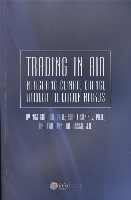 Gutbrod M., Sitnikov S. Trading in air Mitigating climate change through the carbon markets evgeny guglyuvatyy climate change mitigation in australia tax or emissions trading