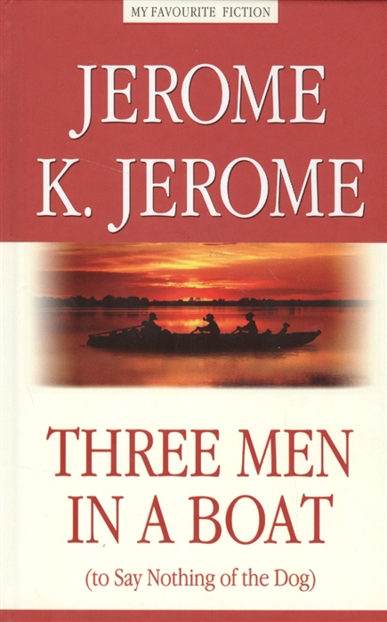 Jerome K. Three Men in a Boat to Say Nothing of the Dog jerome k jerome three men in a boat
