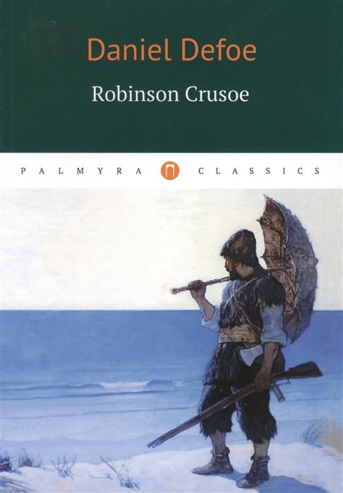 Defoe D. Robinson Crusoe defoe d robinson crusoe isbn 9785521001682