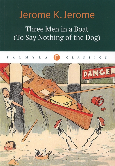 Jerome J. Three Men in a Boat To Say Nothing of the Dog jerome k three men in a boat to say nothing of the dog