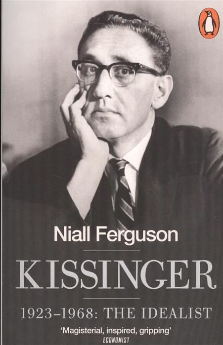 Ferguson N. Kissinger 1923-1968 The Idealist kissinger