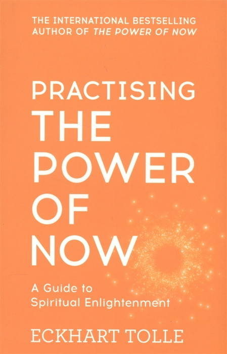 Tolle E. Practising The Power of Now A Guide to Spiritual Enlightenment everyday enlightenment the twelve gateways to personal growth