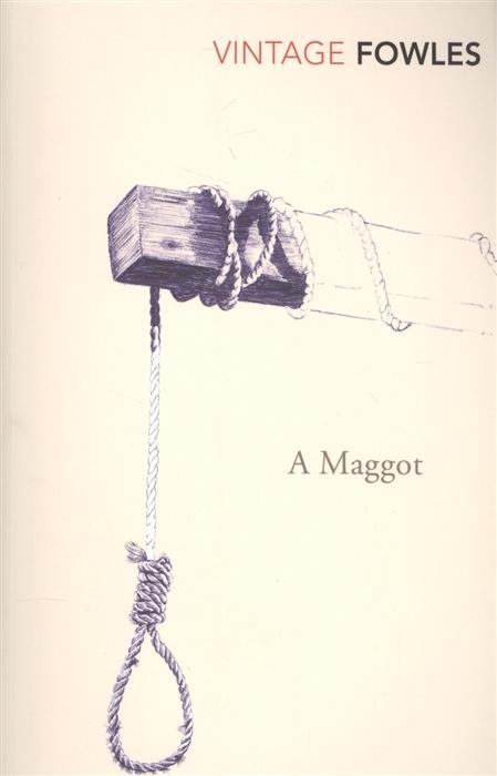 Fowles J. A Maggot