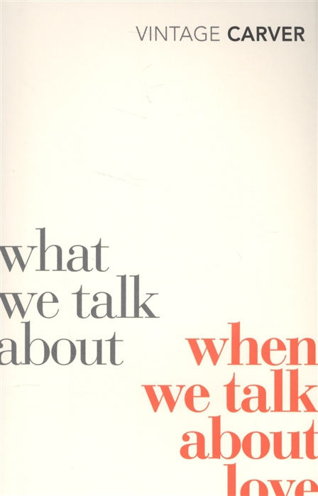 Carver R. What We Talk About When We Talk About Love talk talk talk talk laughing stock